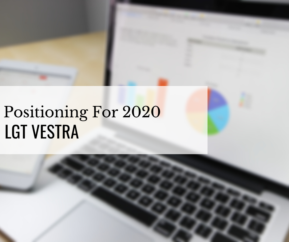Positioning For 2020 – LGT Vestra